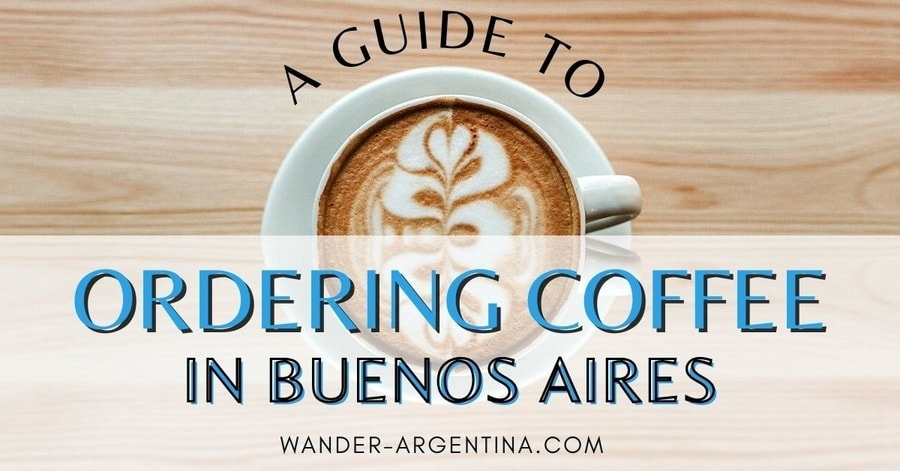 A guide to ordering coffee in Buenos Aires