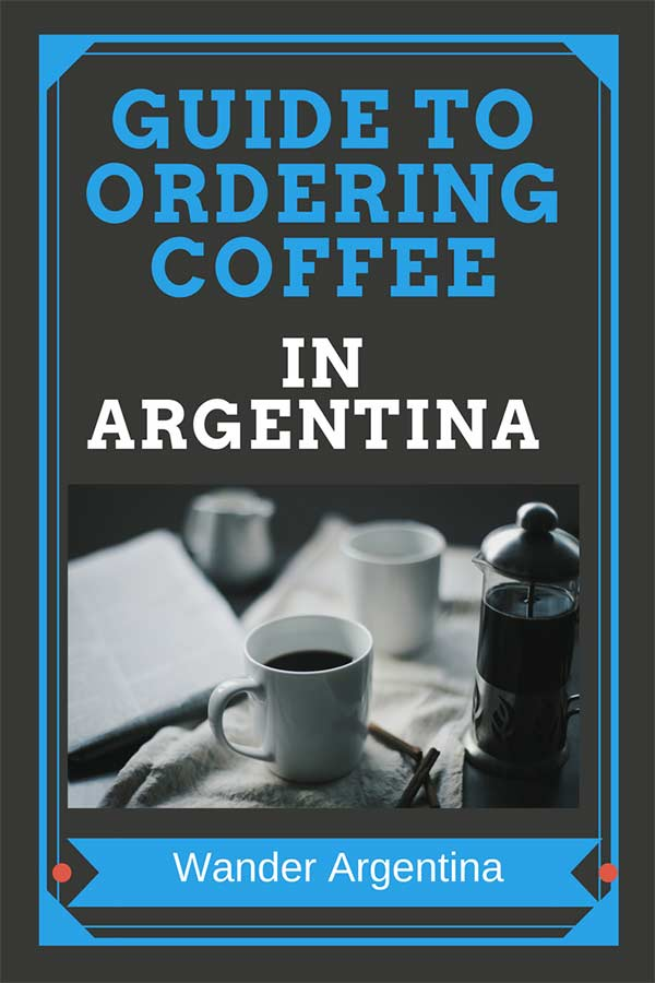 A picture of a cup of coffee with the words, 'Guide to Ordering Coffee in Argentina -- Wander Argentina''