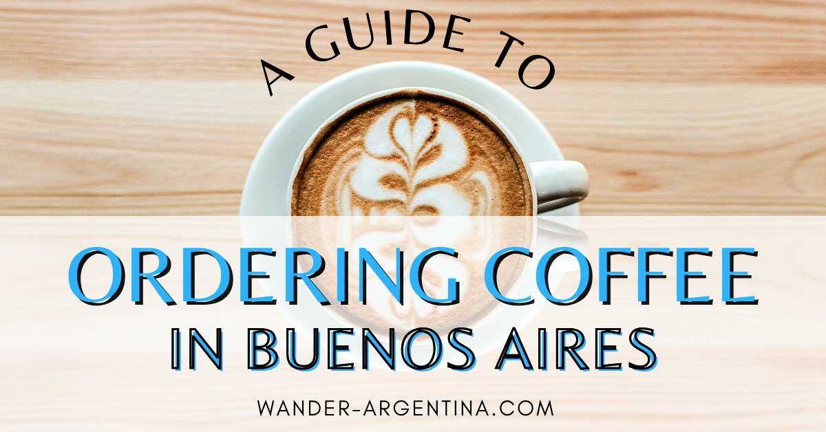 Guide to ordering coffee in Buenos Aires