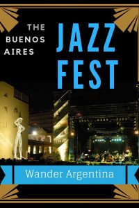 A stage at the Buenos Aires International Jazz Festival with the overlay of the words, 'The Buenos Aires Jazz Fest'.