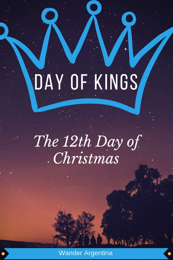 Day of Kings is the 12th day of Christmas and marks the end of the holiday season in Argentina -- words 'Day of Kings' and '12th day of Christmas' over picture of night sky.