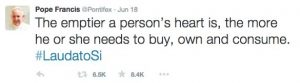 A tweet from Pope Francis that reads, 'The emptier a person's heart is, the more he or she needs to buy, own and consume