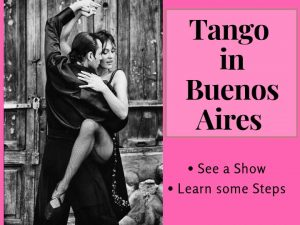 Tango dancers. 'Tango in Buenos Aires' -- see a show or learn some steps.