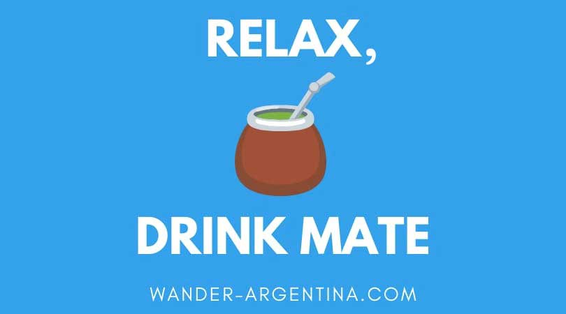 Relax, drink mate (with a picture of a mate 'cup')